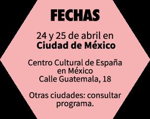 FECHAS - 24 y 25 de abril en Ciudad de México